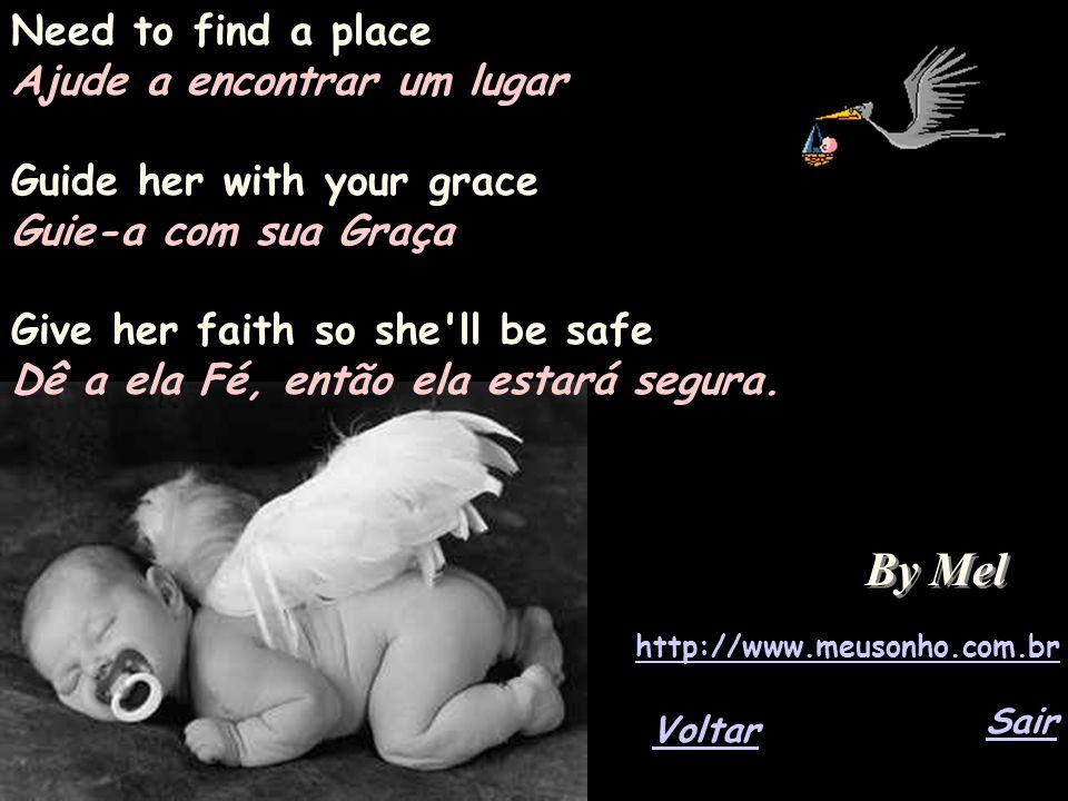 Need to find a place Ajude a encontrar um lugar Guide her with your grace Guie-a com sua Graça Give her faith so she ll be safe Dê a ela Fé, então ela estará segura.
