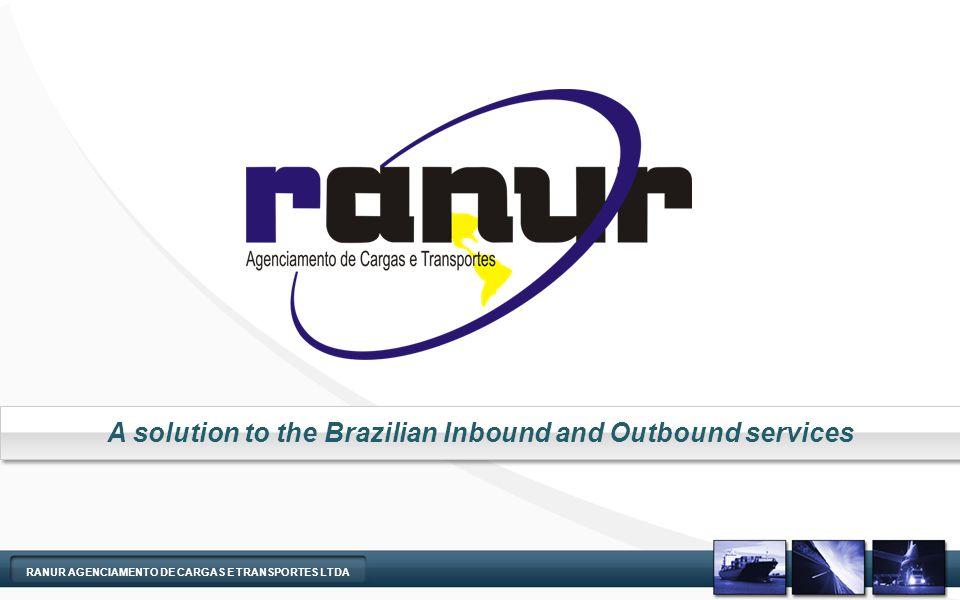 A solution to the Brazilian Inbound and Outbound services RANUR AGENCIAMENTO DE CARGAS E TRANSPORTES LTDA