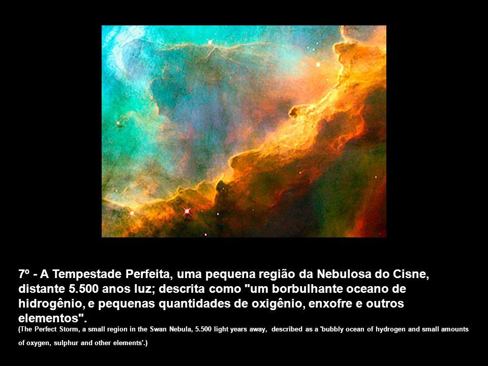 6º - Em 6º lugar está a Nebulosa do Cone. A parte que aparece na foto tem 2.5 anos luz de comprimento (o equivalente a 23 milhões de voltas ao redor d