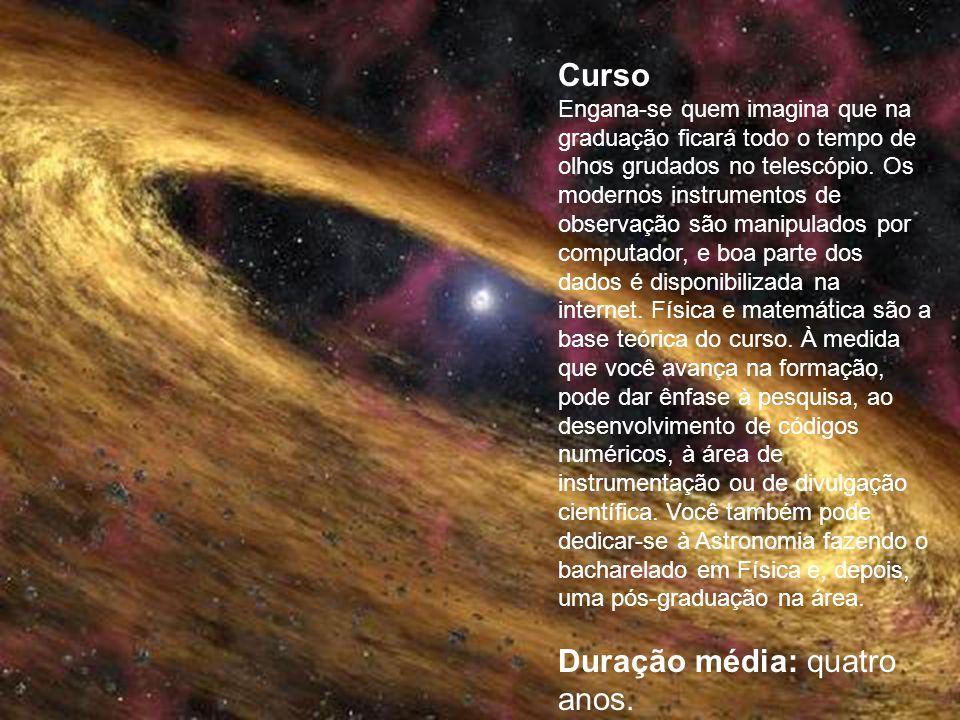Mercado de Trabalho O mercado para o astrônomo concentra-se na área acadêmica. Para atuar como professor ou pesquisador, o bacharel tem de fazer uma p