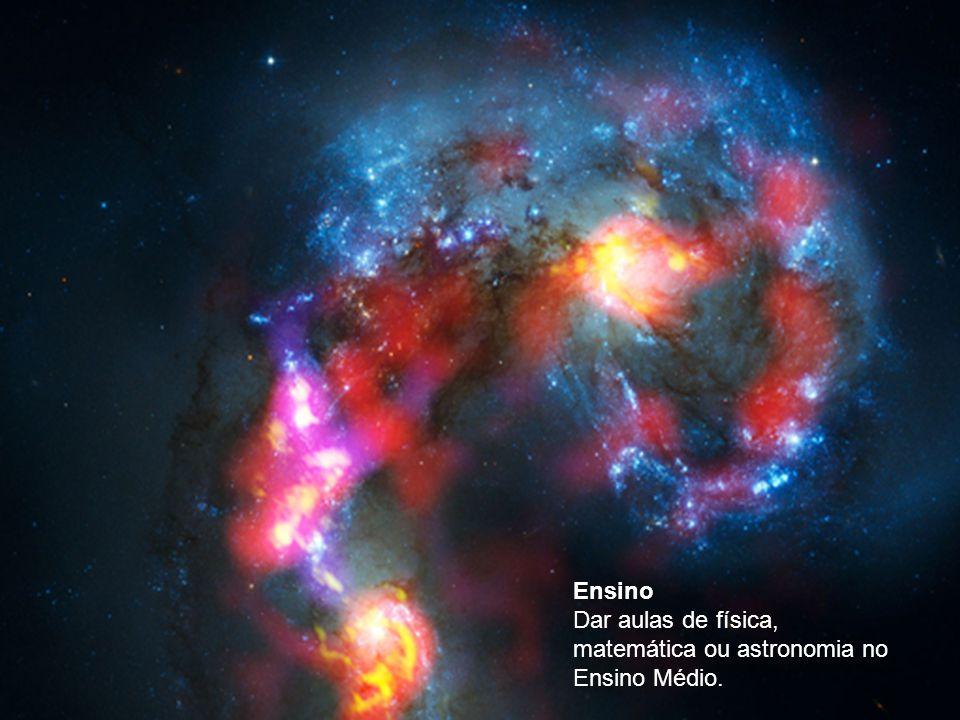 Pesquisa Trabalhar em universidades, observatórios e centros de pesquisas espaciais, estudando a física e a dinâmica dos corpos celestes, seu tamanho