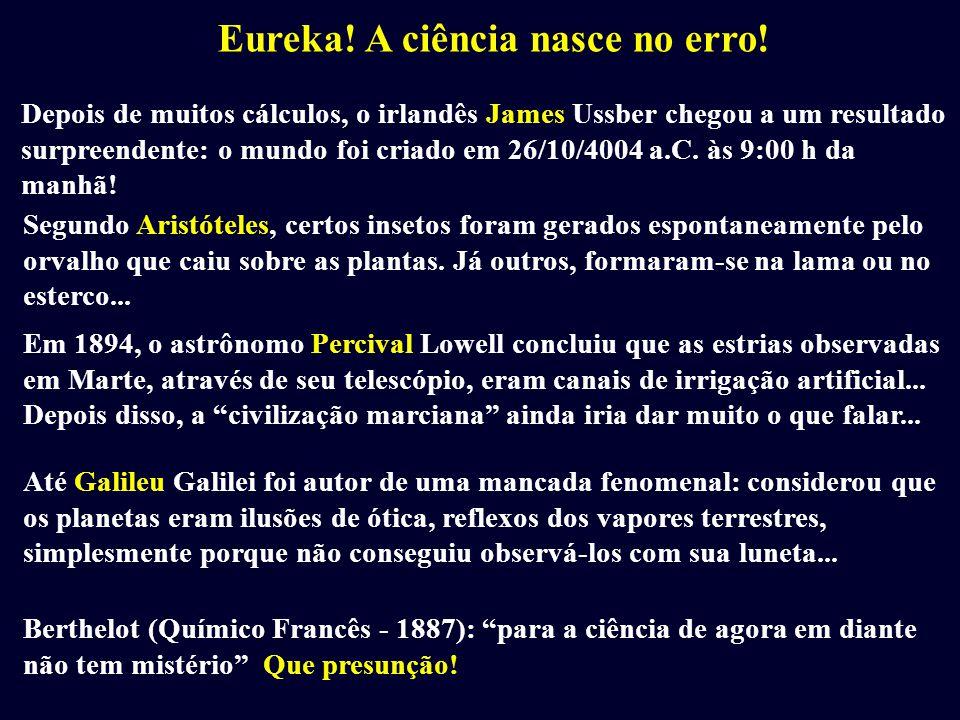 Eureka! A ciência nasce no erro! Depois de muitos cálculos, o irlandês James Ussber chegou a um resultado surpreendente: o mundo foi criado em 26/10/4