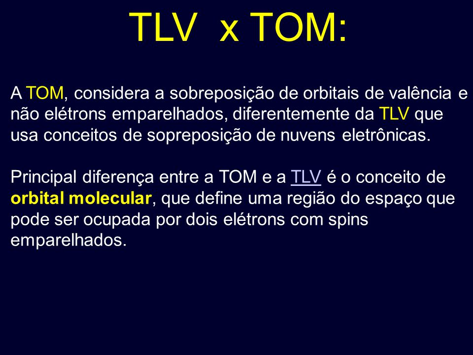 TLV x TOM: A TOM, considera a sobreposição de orbitais de valência e não elétrons emparelhados, diferentemente da TLV que usa conceitos de sopreposiçã