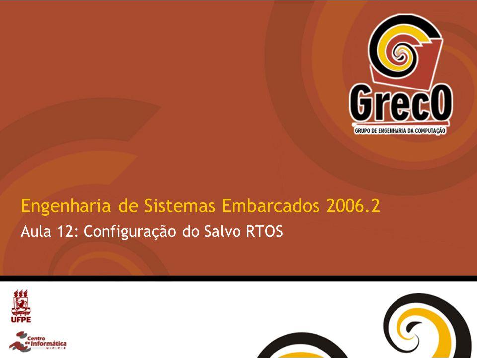 Engenharia de Sistemas Embarcados 2006.2 Aula 12: Configuração do Salvo RTOS
