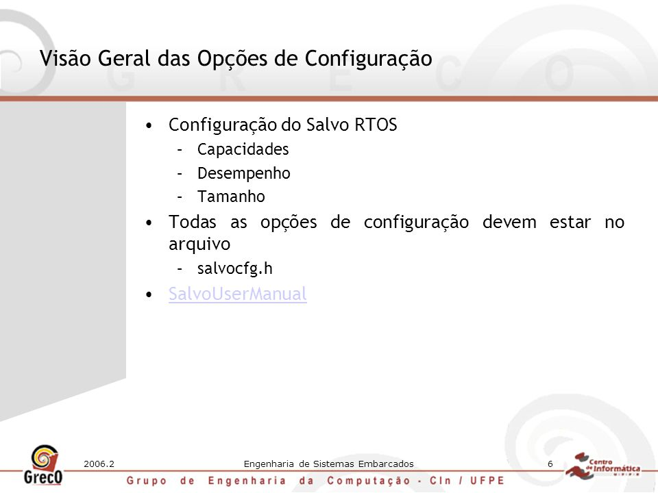 2006.2Engenharia de Sistemas Embarcados6 Visão Geral das Opções de Configuração Configuração do Salvo RTOS –Capacidades –Desempenho –Tamanho Todas as opções de configuração devem estar no arquivo –salvocfg.h SalvoUserManual