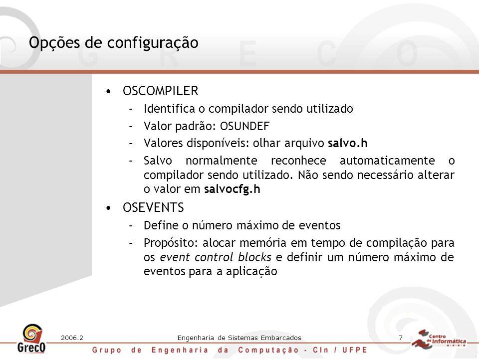 2006.2Engenharia de Sistemas Embarcados7 Opções de configuração OSCOMPILER –Identifica o compilador sendo utilizado –Valor padrão: OSUNDEF –Valores di