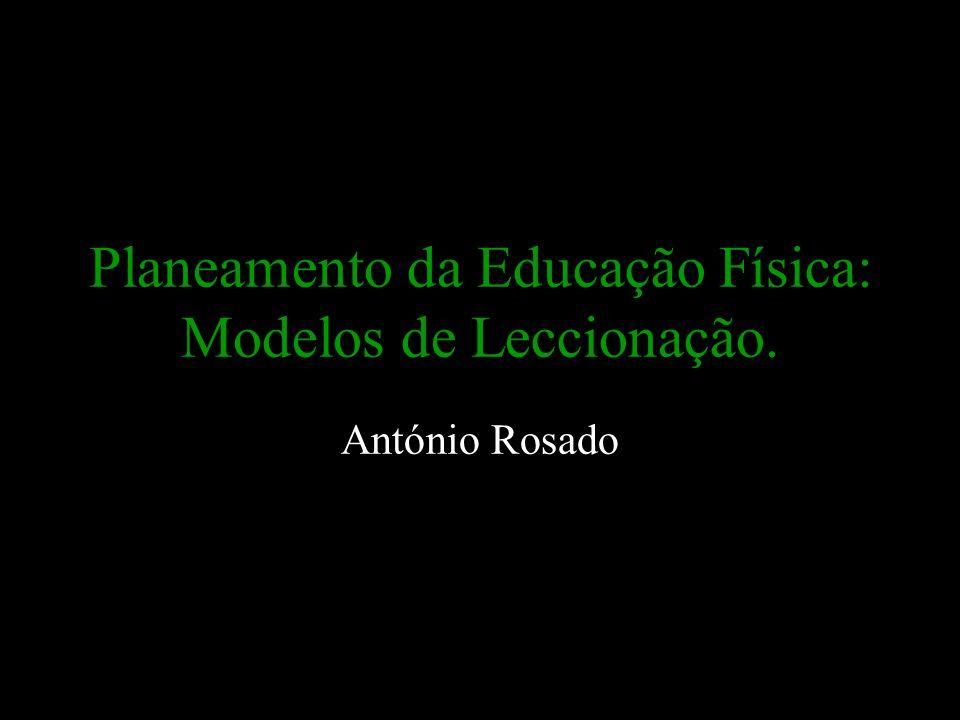 Planeamento da Educação Física: Modelos de Leccionação. António Rosado
