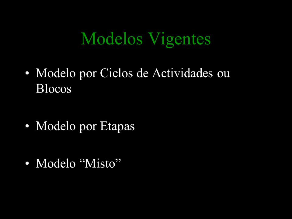 """Modelos Vigentes Modelo por Ciclos de Actividades ou Blocos Modelo por Etapas Modelo """"Misto"""""""