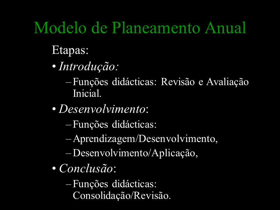 Modelo de Planeamento Anual Etapas: Introdução: –Funções didácticas: Revisão e Avaliação Inicial. Desenvolvimento: –Funções didácticas: –Aprendizagem/