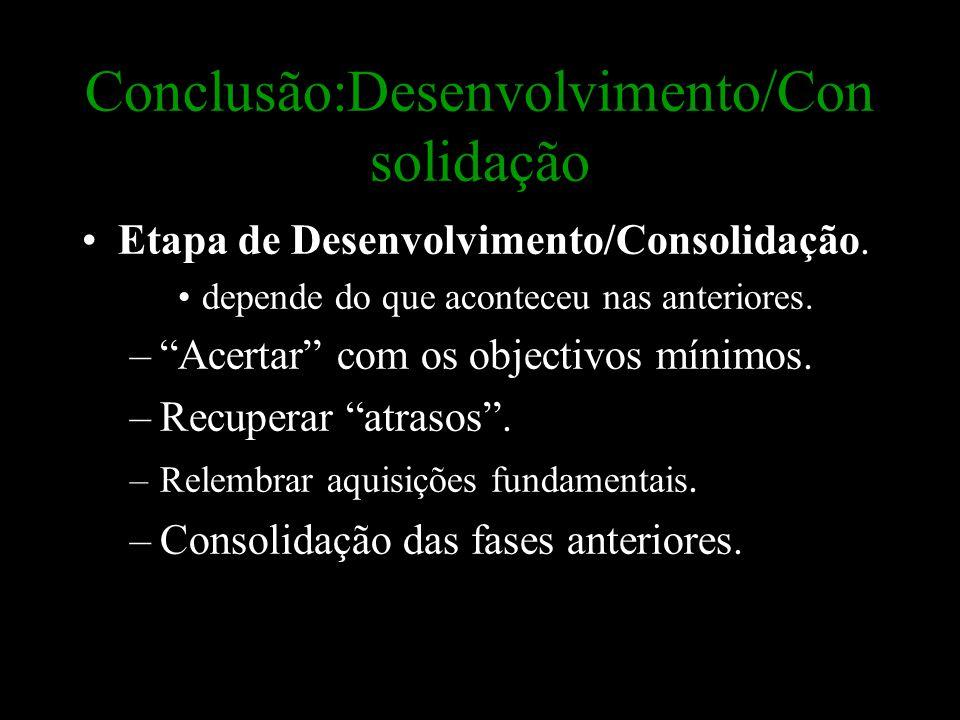 """Conclusão:Desenvolvimento/Con solidação Etapa de Desenvolvimento/Consolidação. depende do que aconteceu nas anteriores. –""""Acertar"""" com os objectivos m"""