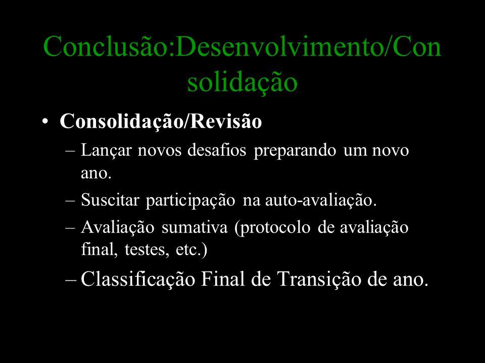 Conclusão:Desenvolvimento/Con solidação Consolidação/Revisão –Lançar novos desafios preparando um novo ano. –Suscitar participação na auto-avaliação.