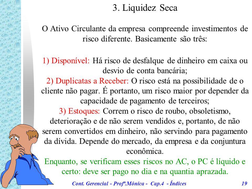 Cont. Gerencial - Profª.Mônica - Cap.4 - Índices 18 3. Liquidez Seca (Livro Matarazzo) A interpretação deste índice varia, dispondo de grande vivência