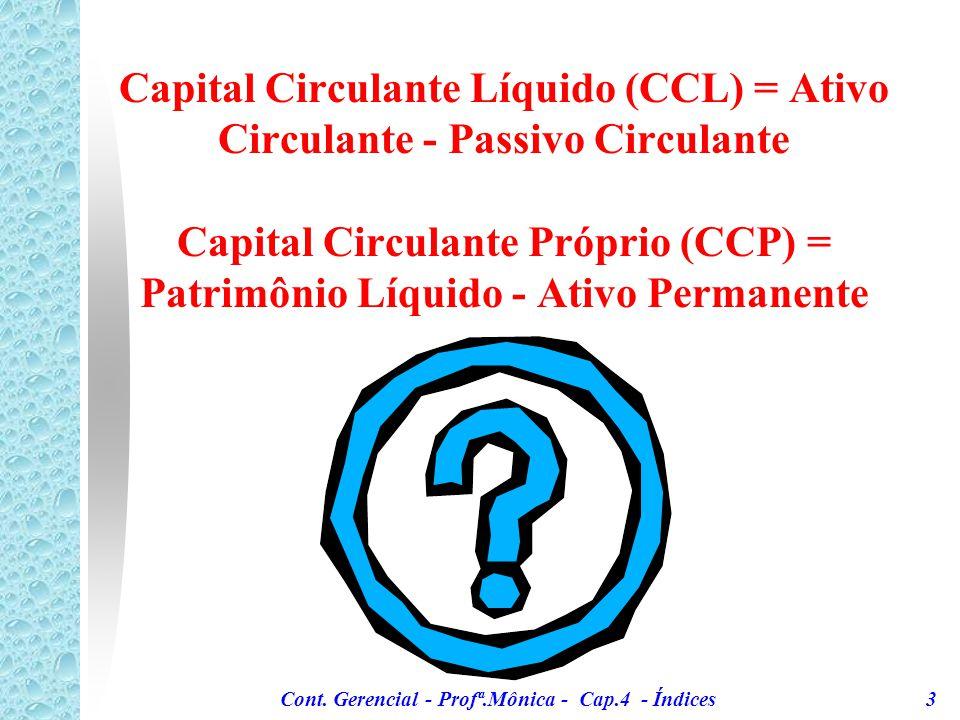 Cont. Gerencial - Profª.Mônica - Cap.4 - Índices 2 Situação financeira Liquidez O grau de liquidez de uma empresa pode ser medido sob vários ângulos e