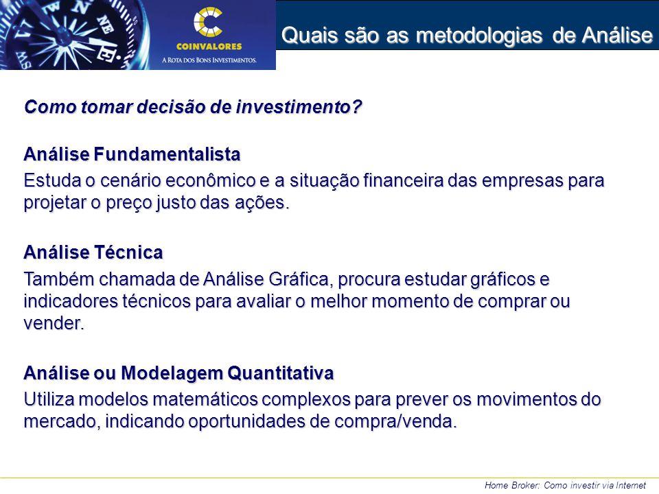 Como tomar decisão de investimento? Análise Fundamentalista Estuda o cenário econômico e a situação financeira das empresas para projetar o preço just
