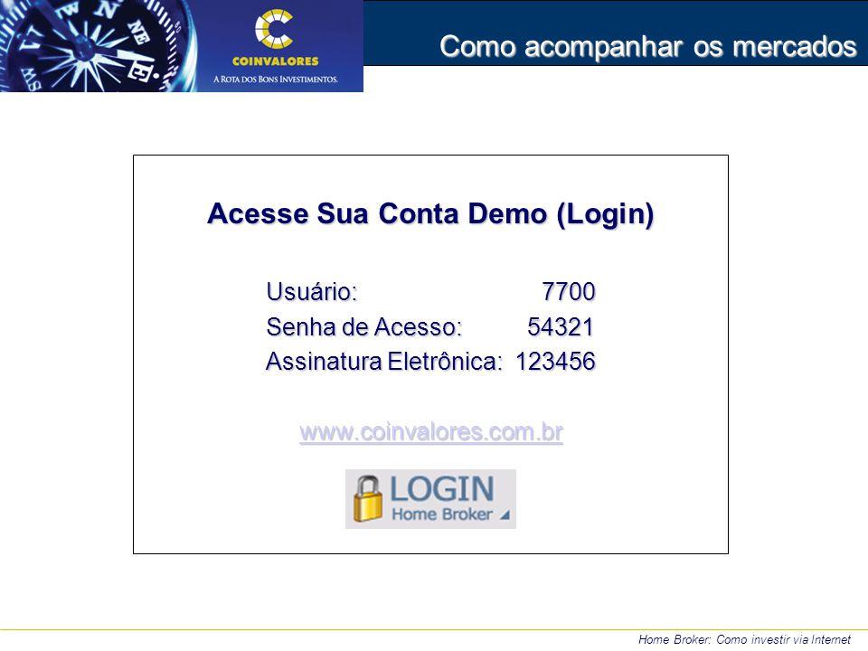Home Broker: Como investir via Internet Como acompanhar os mercados Acesse Sua Conta Demo (Login) Usuário: 7700 Senha de Acesso: 54321 Assinatura Eletrônica: 123456 www.coinvalores.com.br