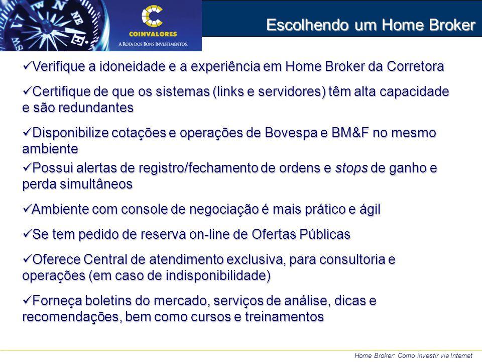 Home Broker: Como investir via Internet Escolhendo um Home Broker Verifique a idoneidade e a experiência em Home Broker da Corretora Verifique a idone