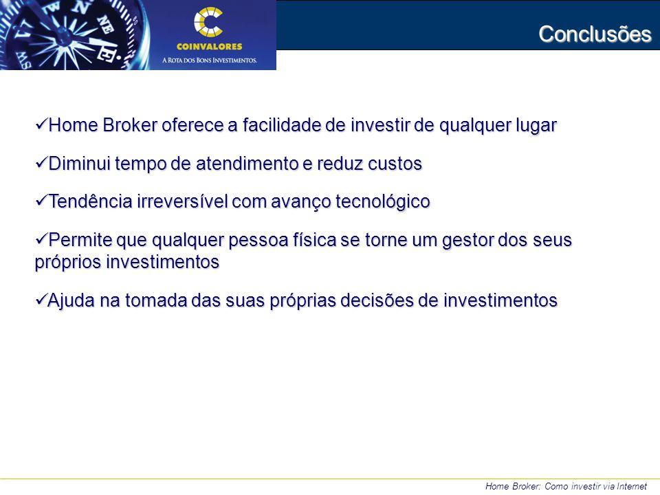 Home Broker: Como investir via Internet Conclusões Home Broker oferece a facilidade de investir de qualquer lugar Home Broker oferece a facilidade de