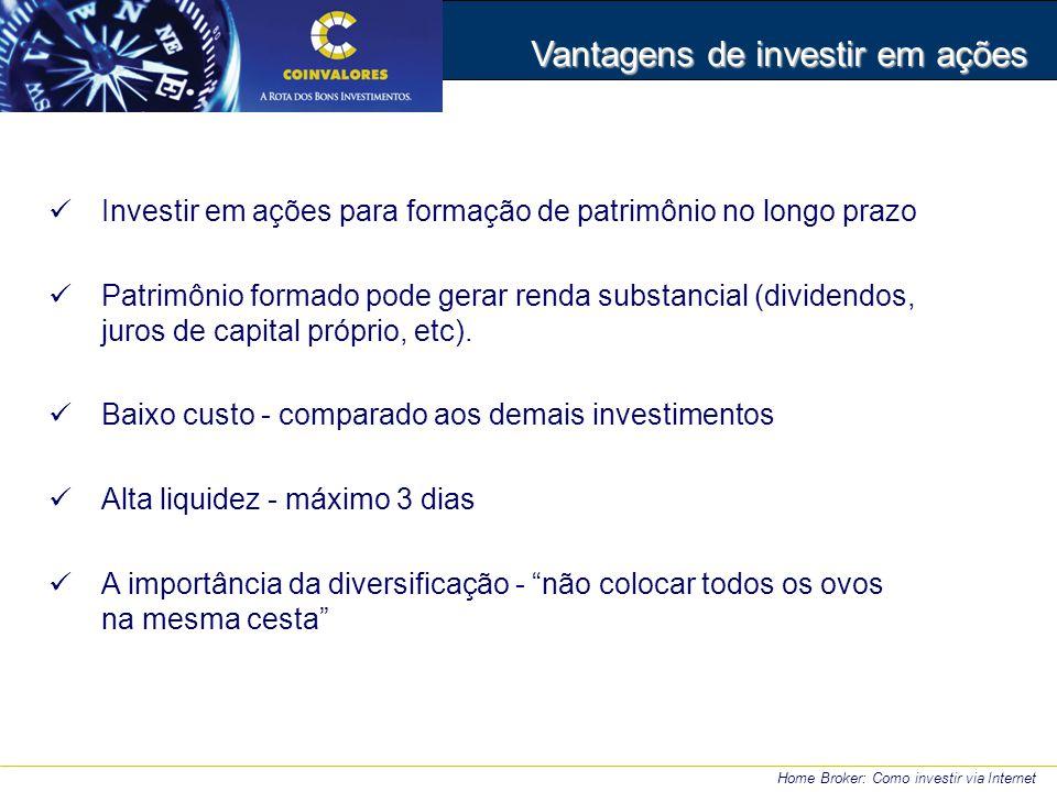 Vantagens de investir em ações Investir em ações para formação de patrimônio no longo prazo Patrimônio formado pode gerar renda substancial (dividendos, juros de capital próprio, etc).