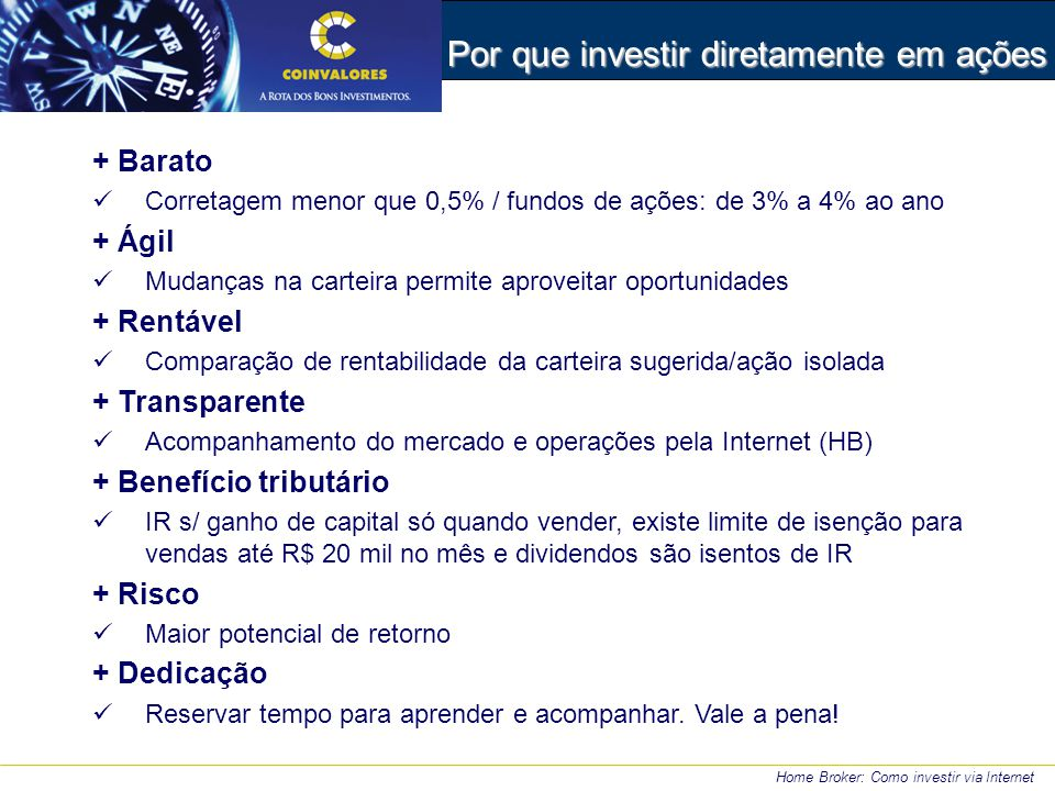 Por que investir diretamente em ações + Barato Corretagem menor que 0,5% / fundos de ações: de 3% a 4% ao ano + Ágil Mudanças na carteira permite apro