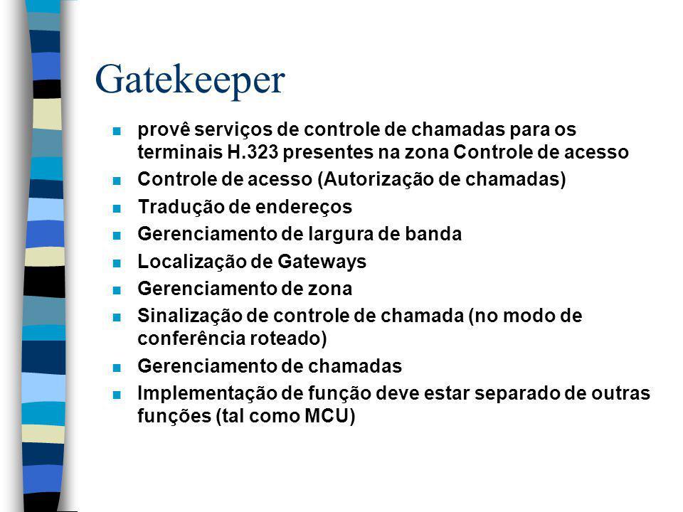 Gatekeeper n provê serviços de controle de chamadas para os terminais H.323 presentes na zona Controle de acesso n Controle de acesso (Autorização de