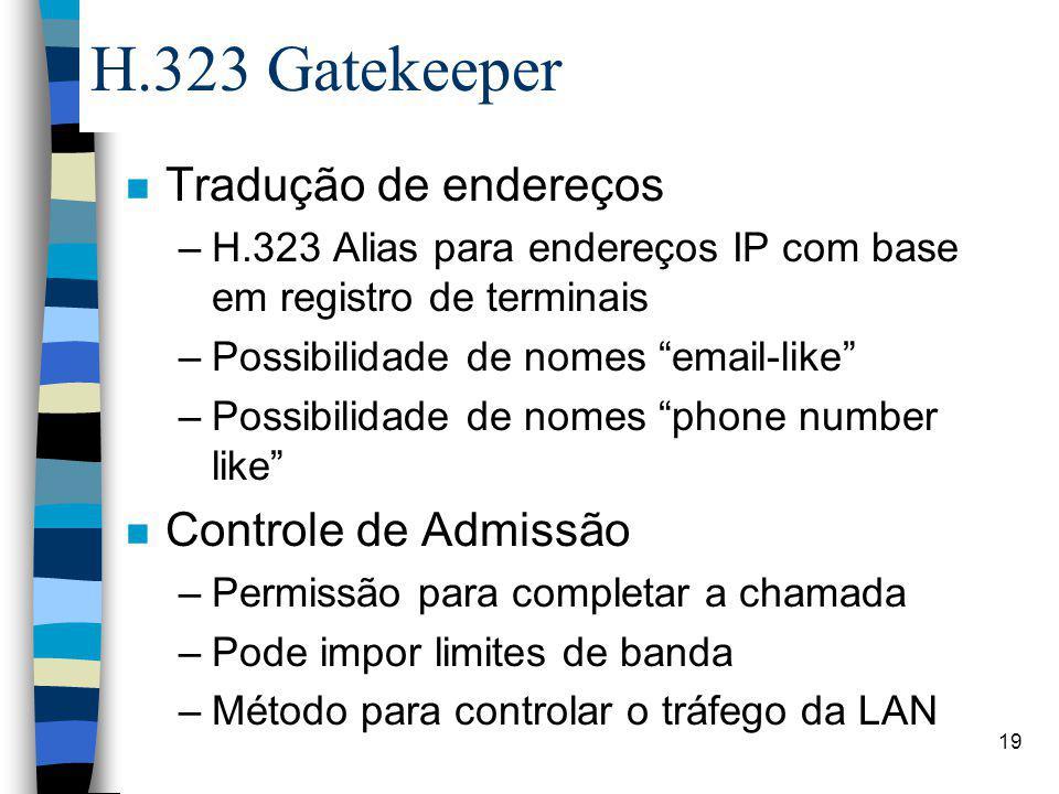 """19 H.323 Gatekeeper n Tradução de endereços –H.323 Alias para endereços IP com base em registro de terminais –Possibilidade de nomes """"email-like"""" –Pos"""