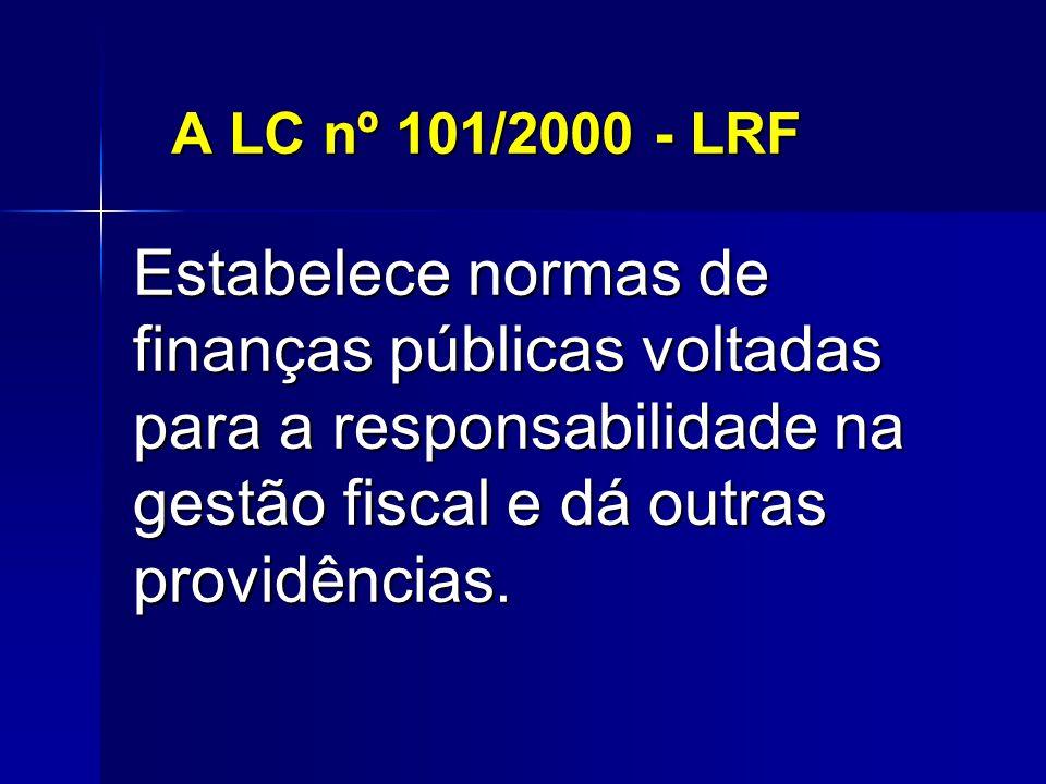 A LC nº 101/2000 - LRF Estabelece normas de finanças públicas voltadas para a responsabilidade na gestão fiscal e dá outras providências.