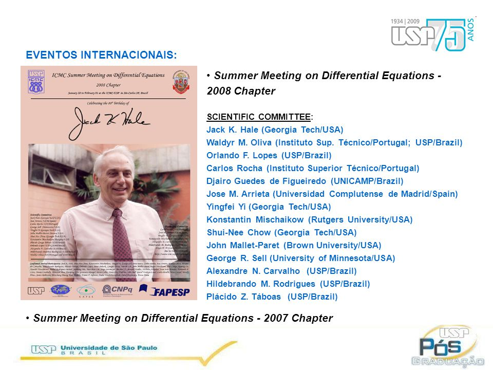 EVENTOS INTERNACIONAIS: Summer Meeting on Differential Equations - 2008 Chapter SCIENTIFIC COMMITTEE : Jack K. Hale (Georgia Tech/USA) Waldyr M. Oliva