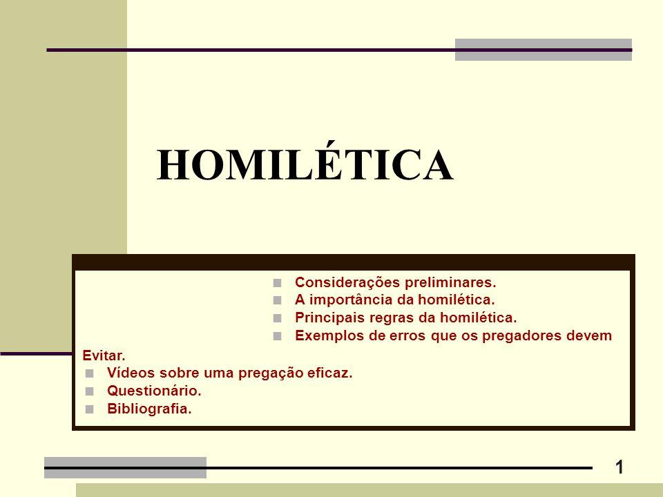 1 HOMILÉTICA Evitar.  Vídeos sobre uma pregação eficaz.  Questionário.  Bibliografia.  Considerações preliminares.  A importância da homilética.