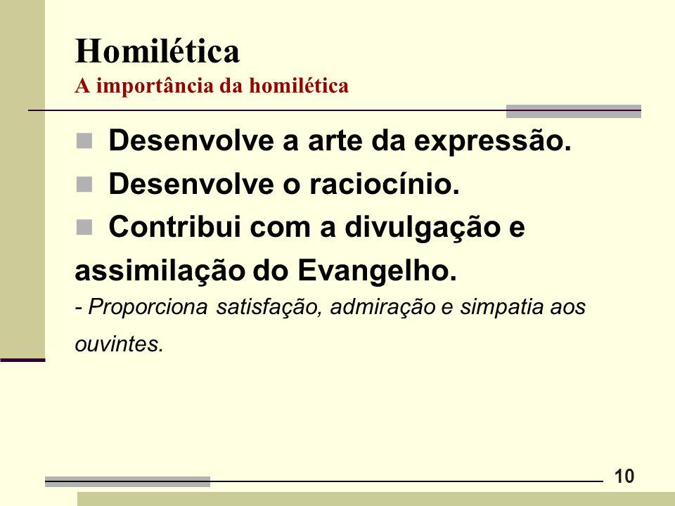 10 Homilética A importância da homilética Desenvolve a arte da expressão. Desenvolve o raciocínio. Contribui com a divulgação e assimilação do Evangel