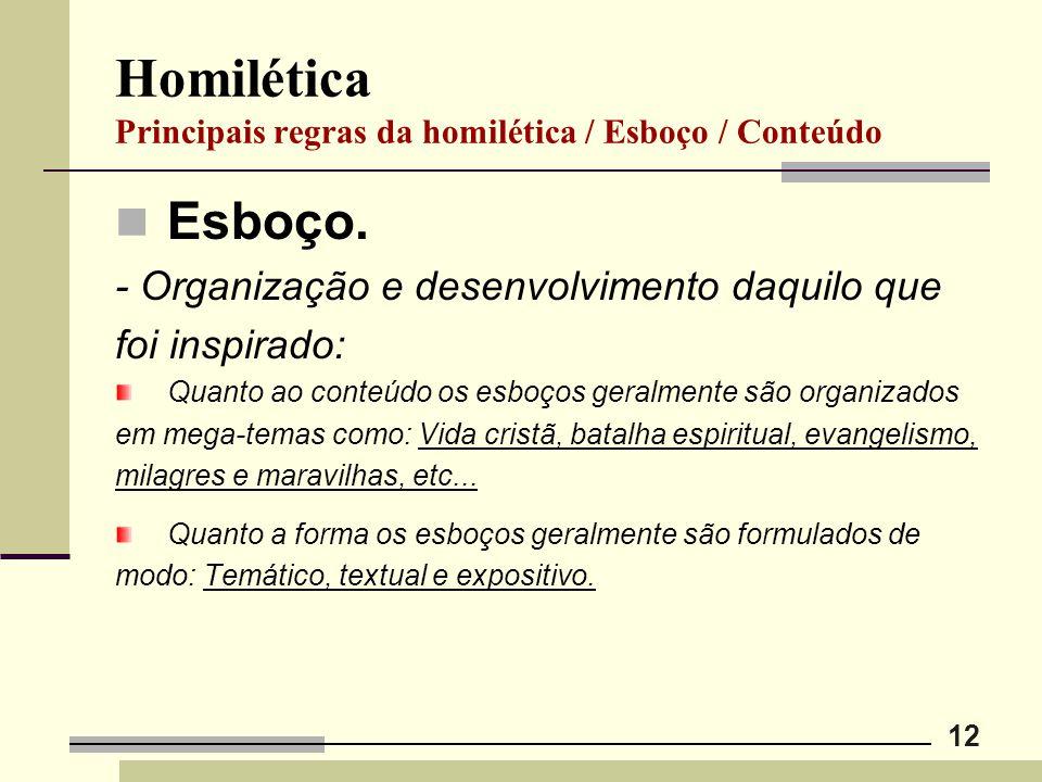 12 Homilética Principais regras da homilética / Esboço / Conteúdo Esboço. - Organização e desenvolvimento daquilo que foi inspirado: Quanto ao conteúd