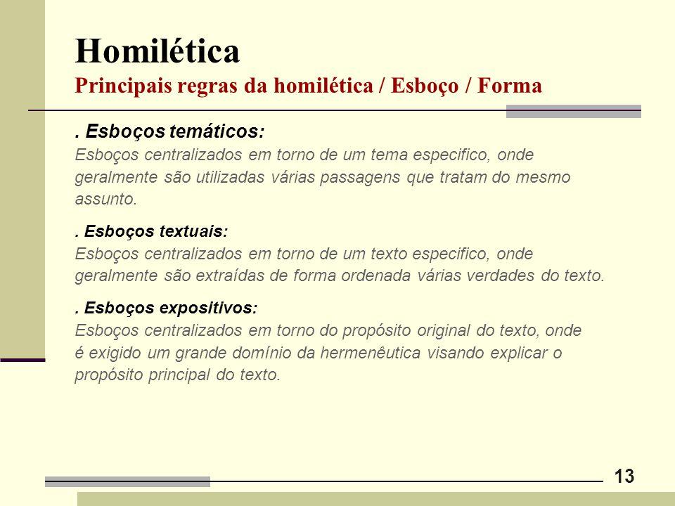13 Homilética Principais regras da homilética / Esboço / Forma. Esboços temáticos: Esboços centralizados em torno de um tema especifico, onde geralmen