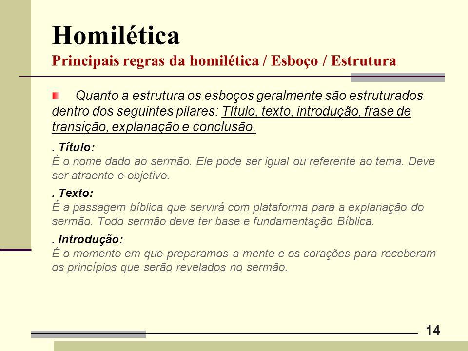 14 Homilética Principais regras da homilética / Esboço / Estrutura Quanto a estrutura os esboços geralmente são estruturados dentro dos seguintes pila