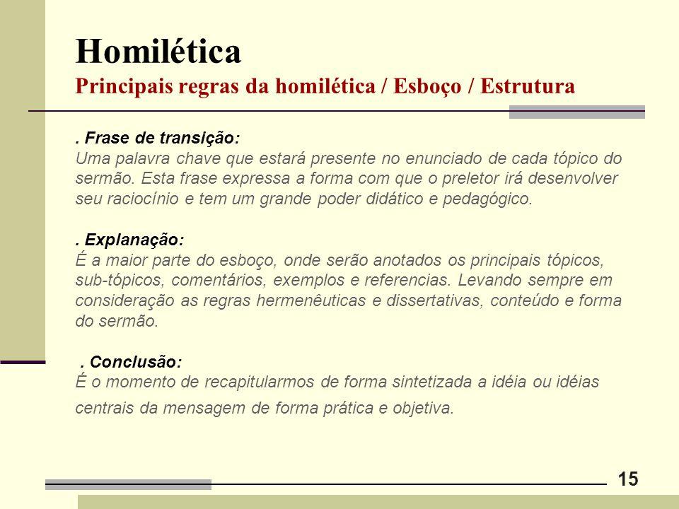 15 Homilética Principais regras da homilética / Esboço / Estrutura. Frase de transição: Uma palavra chave que estará presente no enunciado de cada tóp
