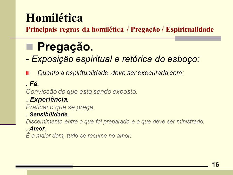 16 Homilética Principais regras da homilética / Pregação / Espiritualidade Pregação. - Exposição espiritual e retórica do esboço: Quanto a espirituali
