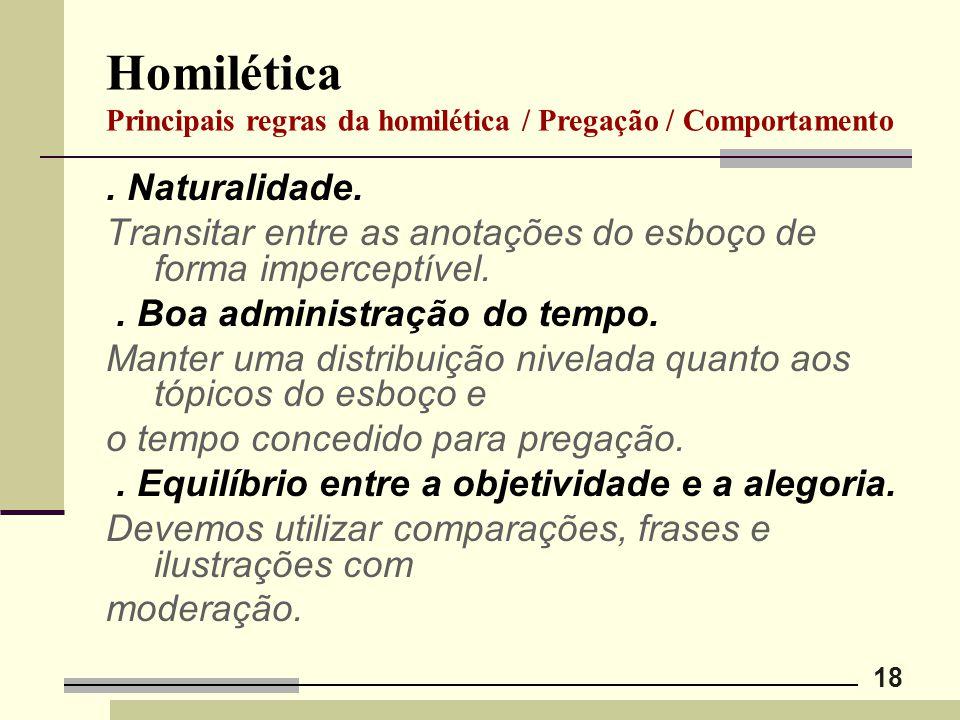 18 Homilética Principais regras da homilética / Pregação / Comportamento. Naturalidade. Transitar entre as anotações do esboço de forma imperceptível.