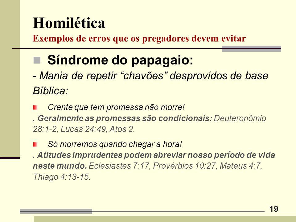 """19 Homilética Exemplos de erros que os pregadores devem evitar Síndrome do papagaio: - Mania de repetir """"chavões"""" desprovidos de base Bíblica: Crente"""
