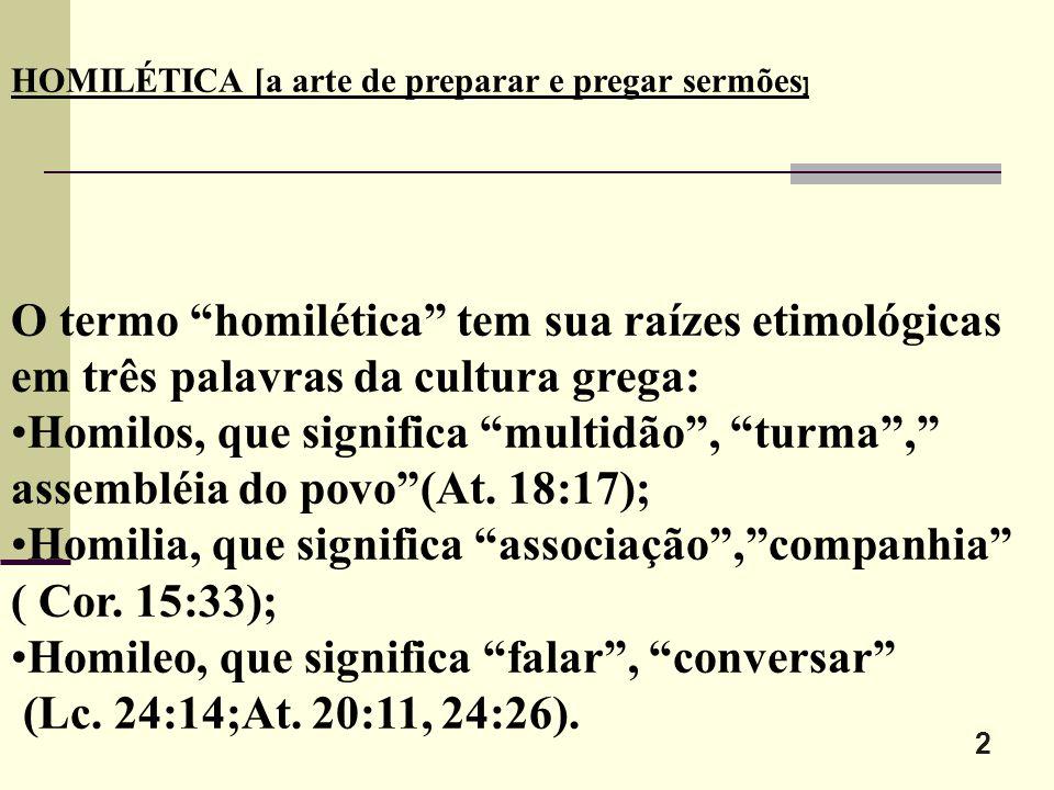 """2 HOMILÉTICA [a arte de preparar e pregar sermões ] O termo """"homilética"""" tem sua raízes etimológicas em três palavras da cultura grega: Homilos, que s"""