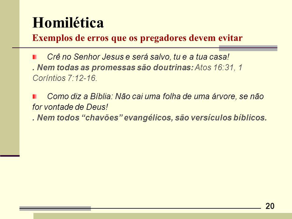 20 Homilética Exemplos de erros que os pregadores devem evitar Crê no Senhor Jesus e será salvo, tu e a tua casa!. Nem todas as promessas são doutrina