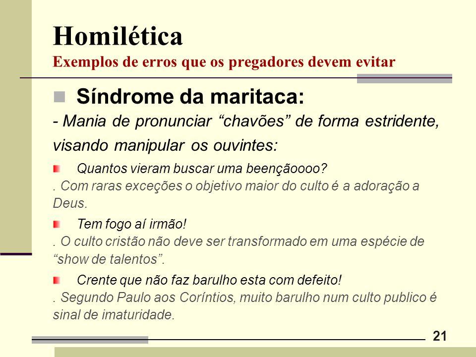 """21 Homilética Exemplos de erros que os pregadores devem evitar Síndrome da maritaca: - Mania de pronunciar """"chavões"""" de forma estridente, visando mani"""