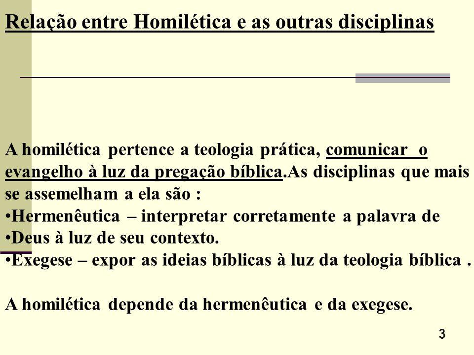 3 Relação entre Homilética e as outras disciplinas A homilética pertence a teologia prática, comunicar o evangelho à luz da pregação bíblica.As discip