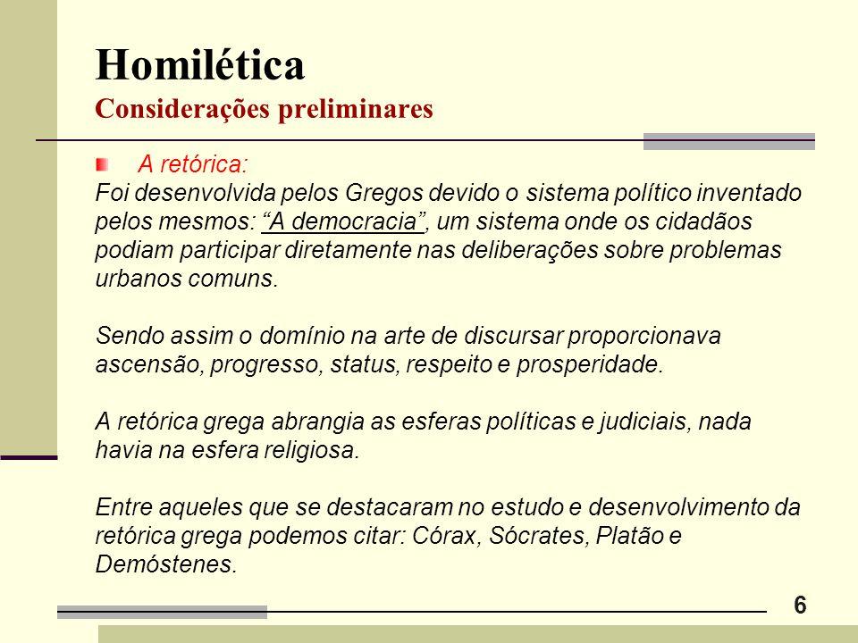"""6 Homilética Considerações preliminares A retórica: Foi desenvolvida pelos Gregos devido o sistema político inventado pelos mesmos: """"A democracia"""", um"""