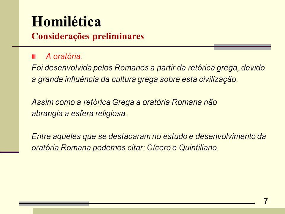 7 Homilética Considerações preliminares A oratória: Foi desenvolvida pelos Romanos a partir da retórica grega, devido a grande influência da cultura g
