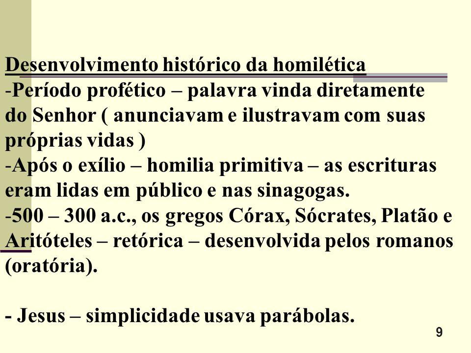 9 Desenvolvimento histórico da homilética -Período profético – palavra vinda diretamente do Senhor ( anunciavam e ilustravam com suas próprias vidas )