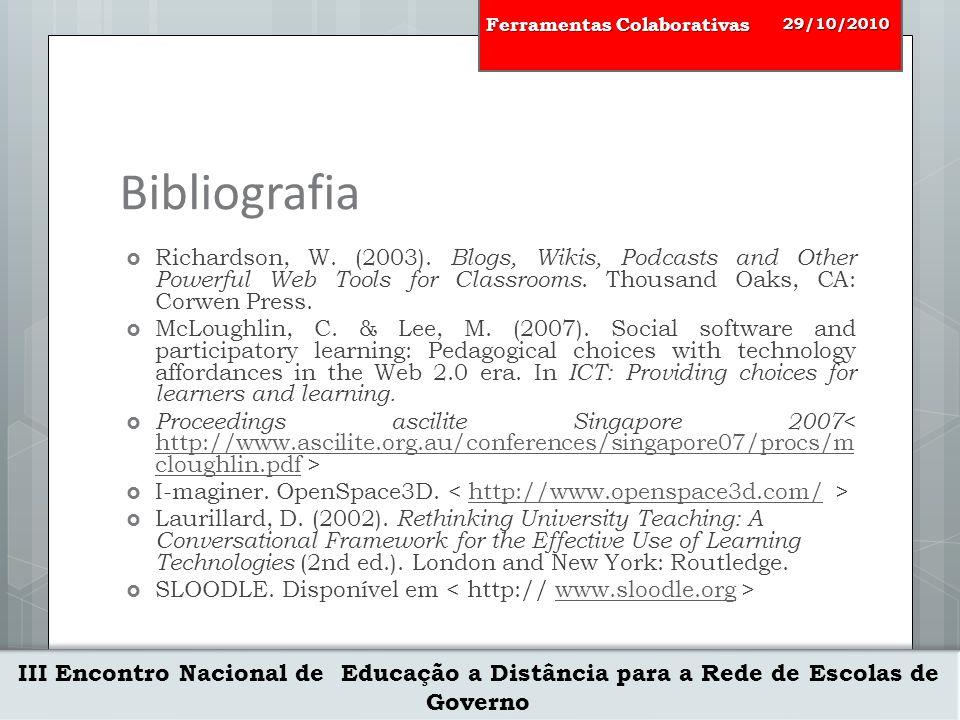 III Encontro Nacional de Educação a Distância para a Rede de Escolas de Governo 29/10/2010 Ferramentas Colaborativas Bibliografia  Richardson, W.