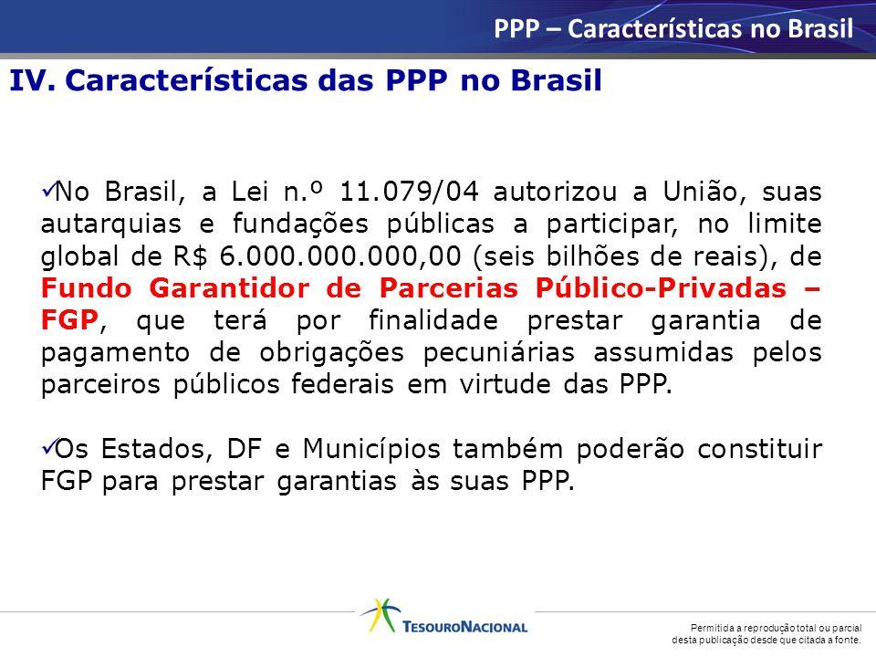 Permitida a reprodução total ou parcial desta publicação desde que citada a fonte. No Brasil, a Lei n.º 11.079/04 autorizou a União, suas autarquias e