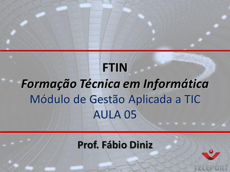 FTIN Formação Técnica em Informática Módulo de Gestão Aplicada a TIC AULA 05 Prof. Fábio Diniz