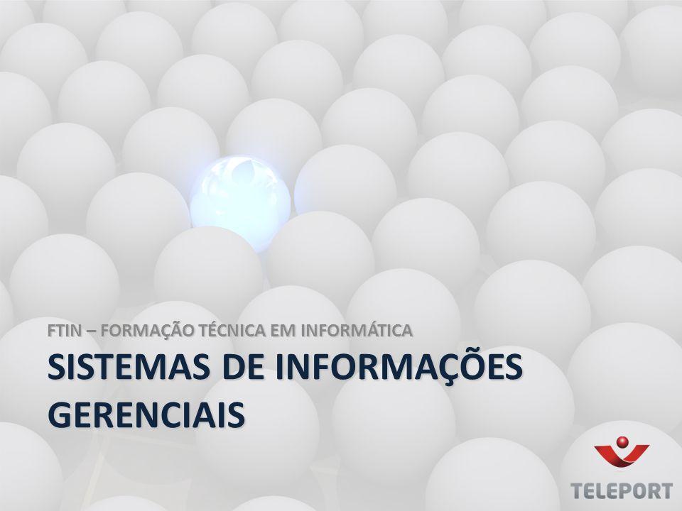 FTIN – FORMAÇÃO TÉCNICA EM INFORMÁTICA SISTEMAS DE INFORMAÇÕES GERENCIAIS