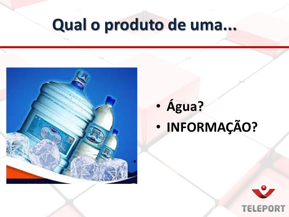 Qual o produto de uma... Água? INFORMAÇÃO?