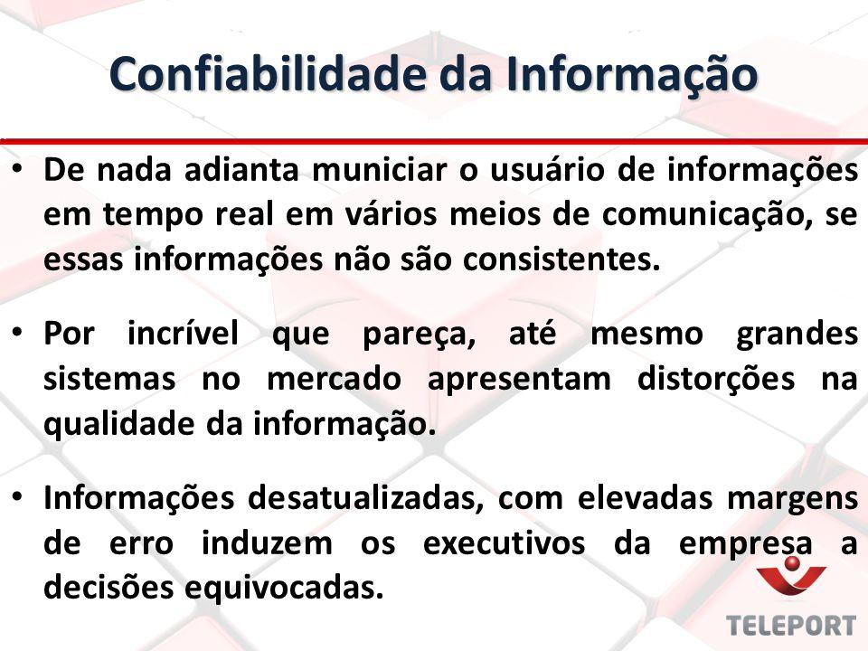 Confiabilidade da Informação De nada adianta municiar o usuário de informações em tempo real em vários meios de comunicação, se essas informações não são consistentes.