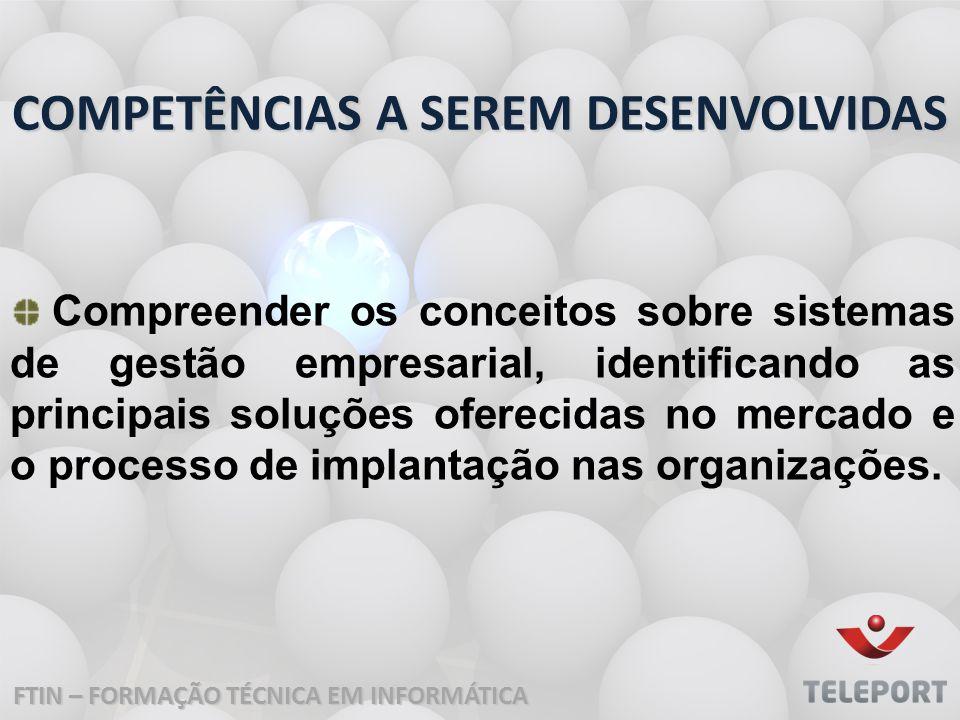 COMPETÊNCIAS A SEREM DESENVOLVIDAS Compreender os conceitos sobre sistemas de gestão empresarial, identificando as principais soluções oferecidas no mercado e o processo de implantação nas organizações.